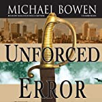 Unforced Error: A Rep and Melissa Pennyworth Mystery, Book 2 (       UNABRIDGED) by Michael Bowen Narrated by Malcolm Hillgartner
