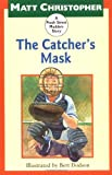 The Catcher's Mask: A Peach Street Mudders Story (0316141852) by Christopher, Matt