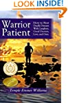Warrior Patient: How to Beat Deadly D...
