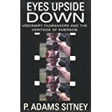 Eyes Upside Down: Visionary Filmmakers and the Heritage of Emerson ~ P. Adams Sitney