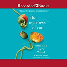 Nearness of You Audiobook by Amanda Eyre Ward Narrated by Therese Plummer