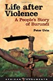 Life After Violence: A Peoples Story of Burundi (African Arguments)