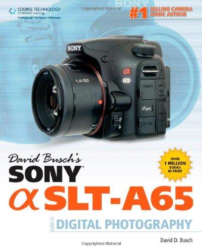 David Busch's Sony Alpha SLT-A65 Guide to Digital Photography (David Busch's Digital Photography Guides)