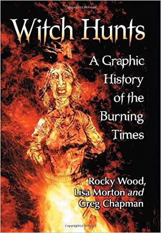 Witch Hunts: A Graphic History of the Burning Times written by Rocky Wood