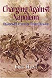 img - for Charging Against Napoleon: Diaries & Letters of Three Hussars 1808-1815 book / textbook / text book