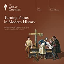 Turning Points in Modern History  by The Great Courses Narrated by Professor Vejas Gabriel Liulevicius