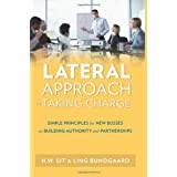Lateral Approach to Taking Charge: Simple Principles for New Bosses on Building Authority and Partnerships ~ Ho Wing Sit