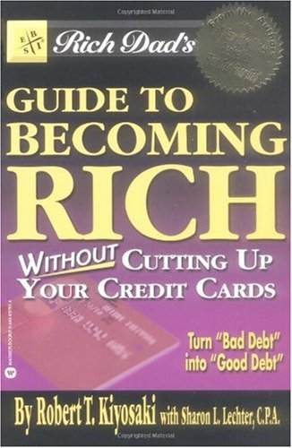 Rich Dad's Guide to Becoming Rich...Without Cutting Up Your Credit Cards