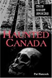 Haunted Canada: True Ghost Stories (0779114108) by Hancock, Pat