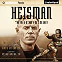 Heisman: The Man Behind the Trophy (       UNABRIDGED) by John M. Heisman, Mark Schlabach Narrated by Mark Boyd
