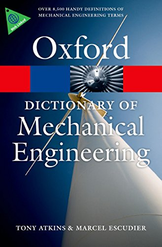 A Dictionary of Mechanical Engineering (Oxford Quick Reference), by Tony Atkins, Marcel Escudier