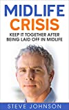 Midlife Crisis: Keep it Together After Being Laid Off in Midlife (midlife crisis, motivation, getting laid off, self-improvement, time management, reinvention)