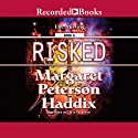 Risked: The Missing, Book 6 Audiobook by Margaret Peterson Haddix Narrated by Chris Sorensen