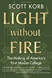 img - for Light without Fire: The Making of America's First Muslim College [Hardcover] [2013] Scott Korb book / textbook / text book