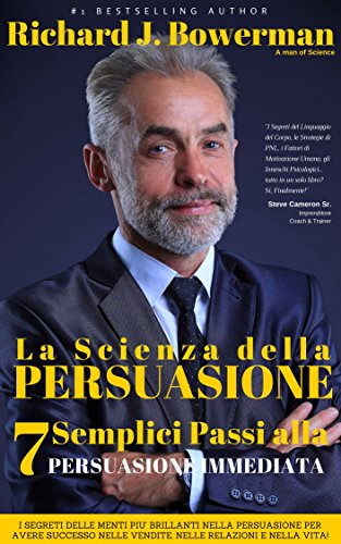 La Scienza della Persuasione 7 Semplici Passi alla Persuasione Immediata I Segreti delle Menti piu' Brillant PDF