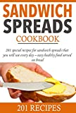 Sandwich spreads cookbook: 201 special recipes for sandwich spreads that you will use every day - easy healthy food served on bread (Smart Cooking)