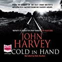 Cold in Hand (       UNABRIDGED) by John Harvey Narrated by Nick Boulton