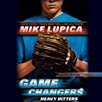 Heavy Hitters: Game Changers, Book 3 (       UNABRIDGED) by Mike Lupica Narrated by Fred Berman