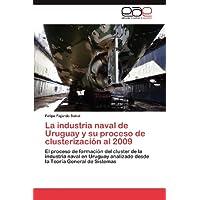 La industria naval de Uruguay y su proceso de clusterización al 2009: El proceso de formación del cluster de la...