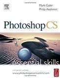 Photoshop CS: Essential Skills (Photography Essential Skills) (0240519515) by Galer, Mark