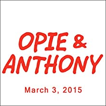 Opie & Anthony, March 03, 2015  by Opie & Anthony Narrated by Opie & Anthony