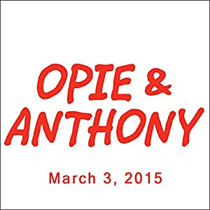 Opie & Anthony, March 03, 2015 Radio/TV Program