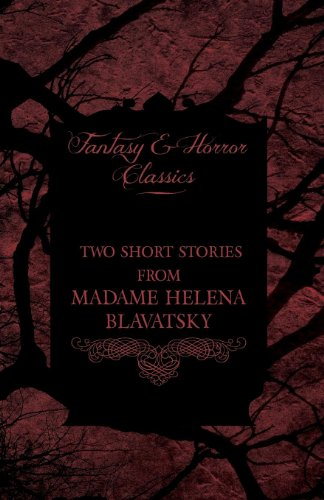 Madame Helena Blavatsky - Two Short Stories by One of the Greats of Occult Writing (Fantasy and Horror Classics)