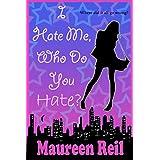 I Hate Me, Who Do You Hate?by Maureen Reil