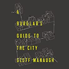 A Burglar's Guide to the City Audiobook by Geoff Manaugh Narrated by Scott Aiello