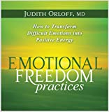 Judith Orloff Emotional Freedom Practices: How to Transform Difficult Emotions into Positive Energy