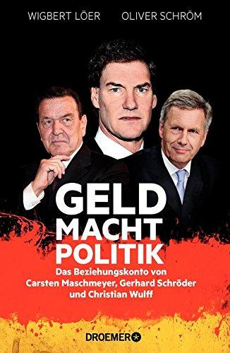 geld-macht-politik-das-beziehungskonto-von-carsten-maschmeyer-gerhard-schroder-und-christian-wulff-g