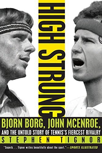 high-strung-bjorn-borg-john-mcenroe-and-the-untold-story-of-tenniss-fiercest-rivalry-by-stephen-tign