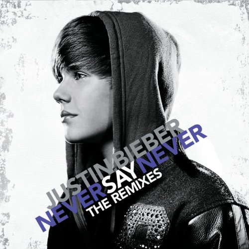 Never Say Never: The Remixes by Justin Bieber