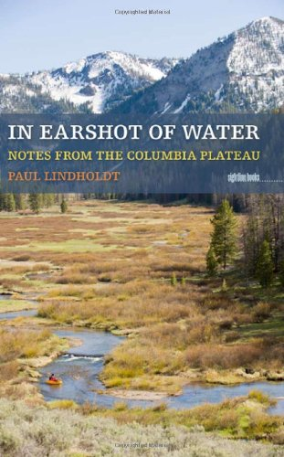 In Earshot of Water: Notes from the Columbia Plateau (Sightline Books)