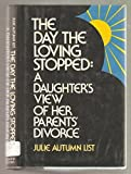 img - for The Day the Loving Stopped: A Daughter's View of Her Parents' Divorce by Julie Autumn List (1-Feb-1980) Hardcover book / textbook / text book