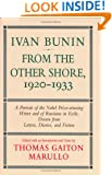 Ivan Bunin: From the Other Shore, 1920-1933: A Portrait from Letters, Diaries, and Fiction