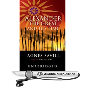 Alexander the Great and His Time - Agnes Savill