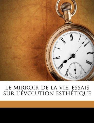 Le mirroir de la vie, essais sur l'évolution esthétique Volume 2