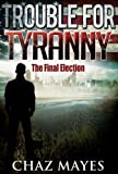 The Final Election: A Political Suspense Novella: Trouble For Tyranny