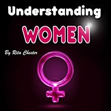 Understanding Women: General Observations about a Woman's Mind Audiobook by Rita Chester Narrated by Jeannette Howard