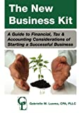 img - for The New Business Kit: A Guide to Financial, Tax & Accounting Considerations of Starting a Successful Business book / textbook / text book