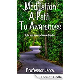 Meditation: A Path to Awareness: A Five Week Plan to Get You on The Path (Meditation for Beginners, Part 1 of the meditation series, meditation techniques, ... history and visualize) (English Edition)