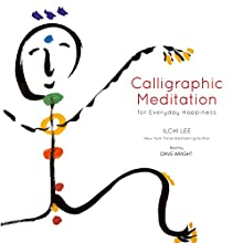 Calligraphic Meditation for Everyday Happiness (       UNABRIDGED) by Ilchi Lee Narrated by Dave Wright