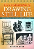 The Fundamentals of Drawing Still Life by Barrington Barber (2008-11-29)