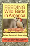 Feeding Wild Birds in America: Culture, Commerce, and Conservation