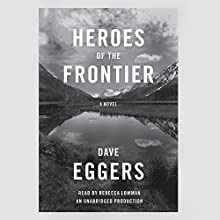 Heroes of the Frontier Audiobook by Dave Eggers Narrated by Rebecca Lowman