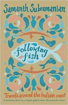 Following Fish: Travels Around the Indian Coast: Samanth Subramanian