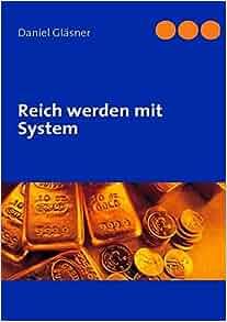 reich werden mit system