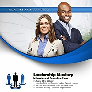 Leadership Mastery: Influencing and Persuading Others | [Chris Widener, Made for Success]