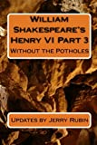 William Shakespeare's Henry VI Part 3: Without the Potholes (1448683955) by Rubin, Jerry